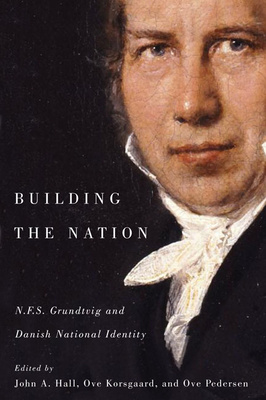Building the Nation: N.F.S. Grundtvig and Danish National Identity - Hall, John A