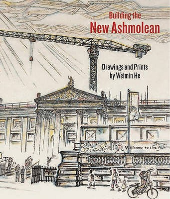 Building the New Ashmolean: Drawings and Prints by Weimin He - He, Weimin
