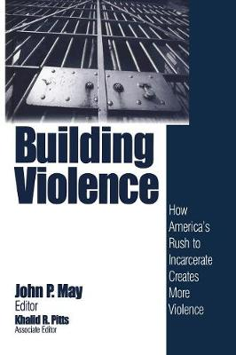 Building Violence: How America's Rush to Incarcerate Creates More Violence - May, John P (Editor), and Pitts, Khalid R (Editor)