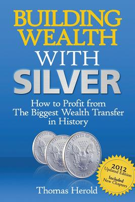 Building Wealth with Silver: How to Profit from the Biggest Wealth Transfer in History - Herold, Thomas