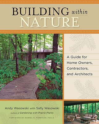 Building Within Nature: A Guide for Home Owners, Contractors, and Architects - Wasowski, Andy