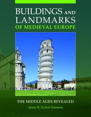 Buildings and Landmarks of Medieval Europe: The Middle Ages Revealed - Tschen-Emmons, James B., Ph.D.