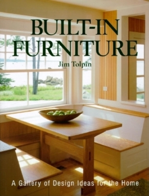 Built-In Furniture: A Gallery of Design Ideas for the Home - Toplin, Jim, and Tolpin, Jim