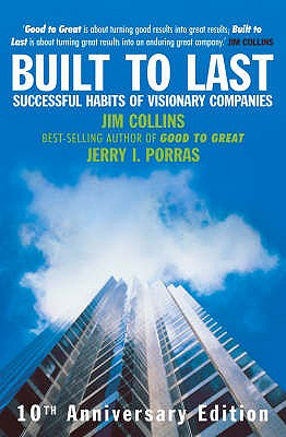 Built To Last: Successful Habits of Visionary Companies - Collins, James, and Porras, Jerry, and Collins, Jim