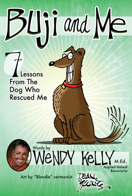 Buji and Me: 7 Lessons from the Dog Who Rescued Me - Kelly, Wendy