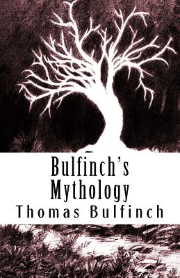 Bulfinch's Mythology: The Age of Fable - Bulfinch, Thomas