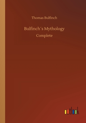 Bulfinchs Mythology - Bulfinch, Thomas