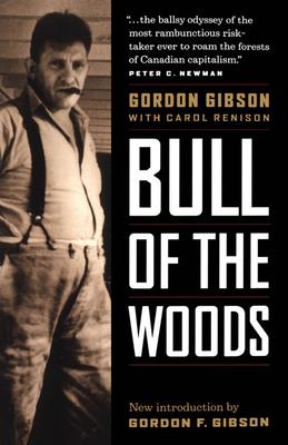 Bull of the Woods: The Gordon Gibson Story - Gibson, Gordon