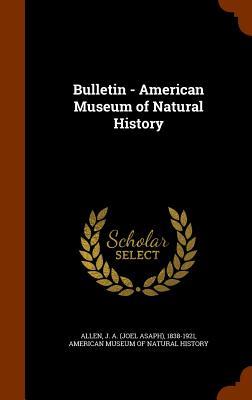 Bulletin - American Museum of Natural History - Allen, J a 1838-1921, and American Museum of Natural History (Creator)