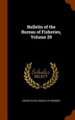 Bulletin of the Bureau of Fisheries, Volume 29 - United States Bureau of Fisheries (Creator)