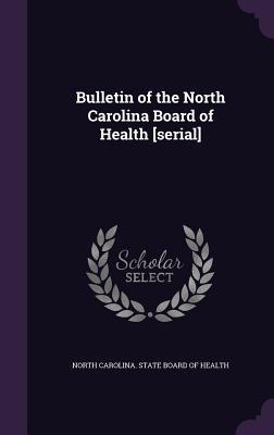 Bulletin of the North Carolina Board of Health [Serial] - North Carolina State Board of Health (Creator)