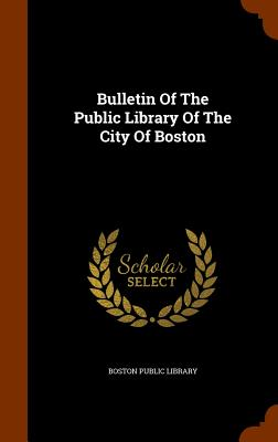 Bulletin of the Public Library of the City of Boston - Library, Boston Public