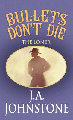Bullets Don't Die: The Loner - Johnstone, J A
