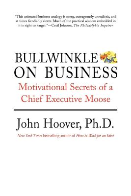 Bullwinkle on Business: Motivational Secrets of a Chief Executive Moose - Hoover, John