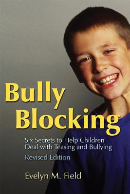 Bully Blocking: Six Secrets to Help Children Deal with Teasing and Bullying - Field, Evelyn M