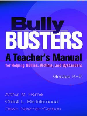 Bully Busters: A Teacher's Manual for Helping Bullies, Victims, and Bystanders: Grades K-5 - Horne, Arthur M, Dr.