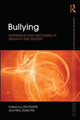 Bullying: Experiences and Discourses of Sexuality and Gender - Rivers, Ian (Editor), and Duncan, Neil (Editor)