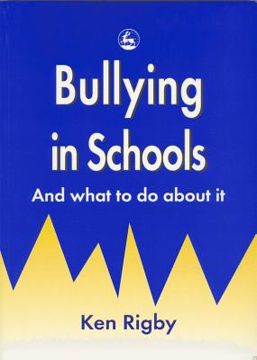 Bullying in Schools: And What to Do about It - Rigby, Ken
