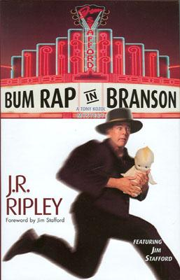 Bum Rap in Branson: A Tony Kozol Mystery, Featuring Jim Stafford - Ripley, J R