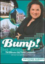 Bump! Ultimate Gay Travel Companion: Eastern Europe