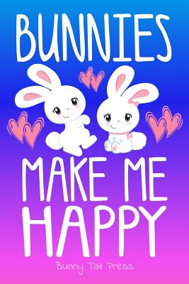 Bunnies Make Me Happy Cute Journal for Bunny Lovers: Notebook Diary for Girls. 6x9 - Press, Bunny Tail