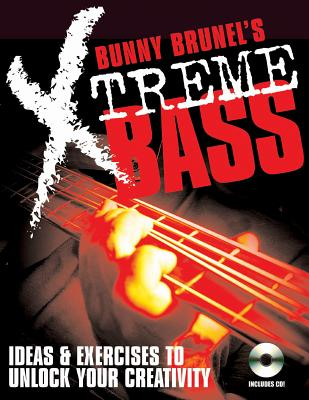 Bunny Brunel's Xtreme Bass: Ideas & Exercises to Unlock Your Creativity - Brunel, Bunny