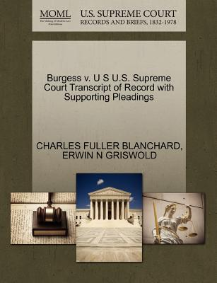 Burgess V. U S U.S. Supreme Court Transcript of Record with Supporting Pleadings - Blanchard, Charles Fuller, and Griswold, Erwin N