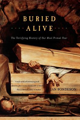 Buried Alive: The Terrifying History of Our Most Primal Fear - Bondeson, Jan, Dr., M.D.