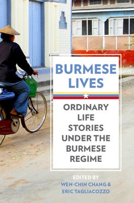 Burmese Lives: Ordinary Life Stories Under the Burmese Regime - Chang, Wen-Chin (Editor)