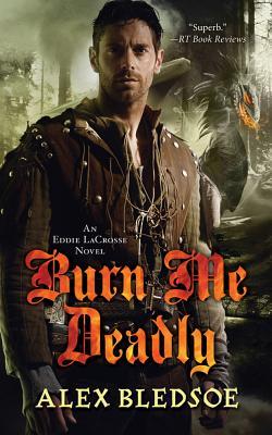 Burn Me Deadly - Bledsoe, Alex