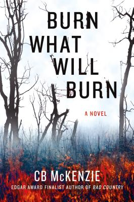 Burn What Will Burn - McKenzie, C B