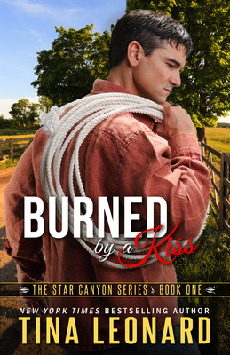 Burned by a Kiss: The Star Canyon Series - Book One - Leonard, Tina
