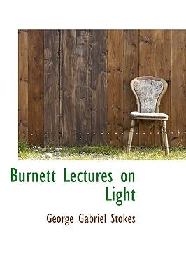Burnett Lectures on Light - Stokes, George Gabriel