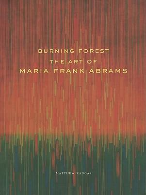 Burning Forest: The Art of Maria Frank Abrams - Kangas, Matthew