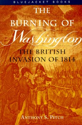 Burning of Washington: The British Invasion of 1814 - Pitch, Anthony S