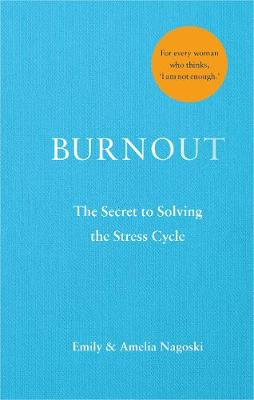 Burnout: The secret to solving the stress cycle - Nagoski, Emily, and Nagoski, Amelia