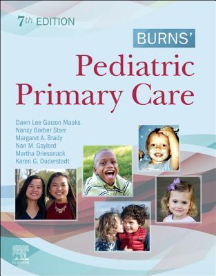 Burns' Pediatric Primary Care - Garzon, Dawn Lee, PhD, and Starr, Nancy Barber, MS, Aprn, (Pnp), and Brady, Margaret A, PhD, RN