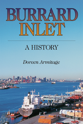Burrard Inlet: A History - Armitage, Doreen