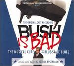Bush Is Bad: The Musical Cure for the Blue-State Blues [Original Cast Recording]