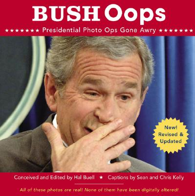 Bush OOPS: Presidential Photo Ops Gone Awry - Buell, Hal (Editor), and Kelly, Sean