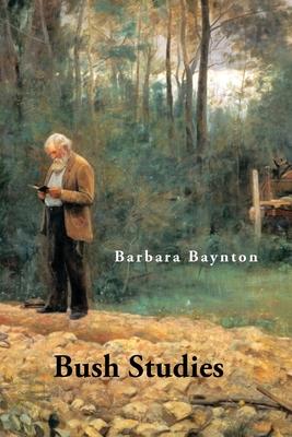 Bush Studies - Baynton, Barbara