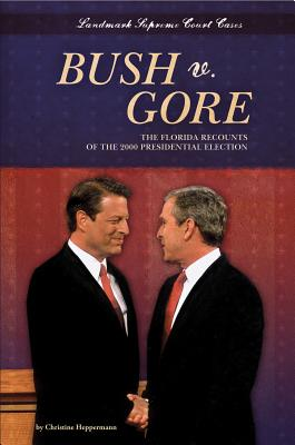 Bush V. Gore: The Florida Recounts of the 2000 Presidential Election - Heppermann, Christine