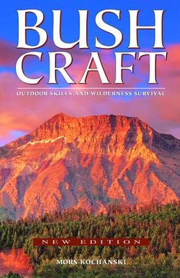 Bushcraft: Outdoor Skills and Wilderness Survival - Kochanski, Mors