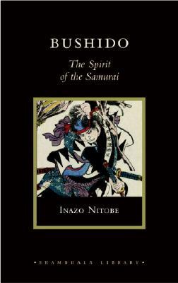 Bushido: The Spirit of the Samurai - Nitobe, Inazo