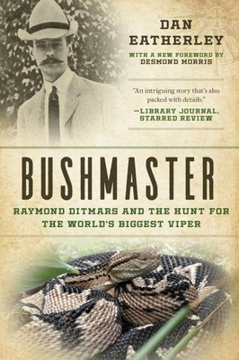 Bushmaster: Raymond Ditmars and the Hunt for the World's Largest Viper - Eatherley, Dan