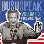 BushSpeak, Vol. 2: Fore More Years