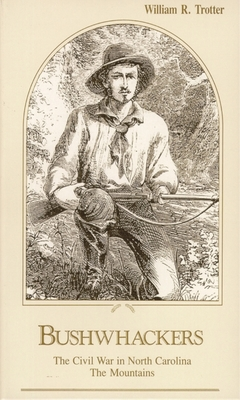 Bushwhackers: The Civil War in North Carolina: The Mountains - Trotter, William