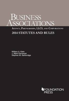 Business Associations: Agency, Partnerships, Llcs, and Corporations: 2014 Statutes and Rules - Klein, William A