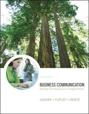 Business Communication: Making Connections in a Digital World - Lesikar, Raymond V, PH.D., and Flatley, Marie E, PH.D., and Rentz, Kathryn