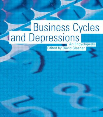Business Cycles and Depressions: An Encyclopedia - Glasner, David